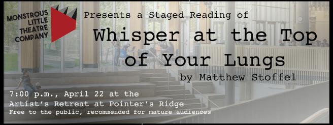 Monstrous Little Theatre Company presents a staged reading of Whisper at the Top of Your Lungs by Matthew Stoffel